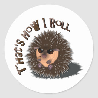 """That's How I Roll"" rolled-up hedgehog Round Sticker"