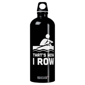 Thats How I Row Water Bottle