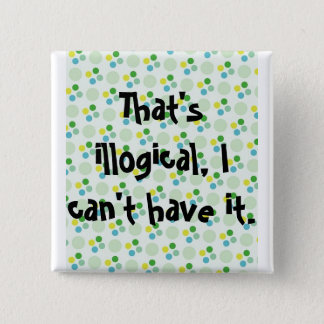 That's illogical, I can't have it. 2 Inch Square Button