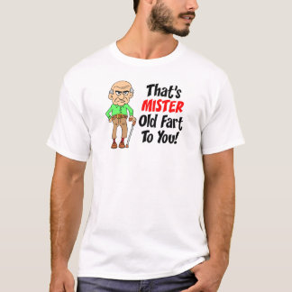 That's Mister Old Fart To You T-Shirt