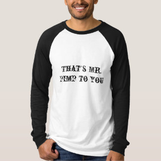 That's Mr. Pimp to you T-Shirt