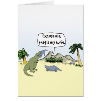 """That's my wife!"" Funny Dinosaur Greetings Card"