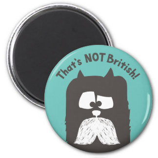 """""""That's NOT British"""" tom-cat with mustache Magnet"""