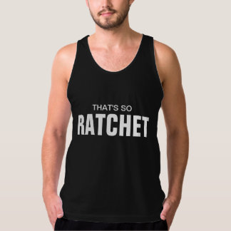 That's So Ratchet Tank Top
