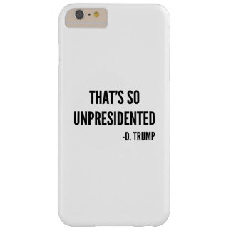 That's So Unpresidented Barely There iPhone 6 Plus Case