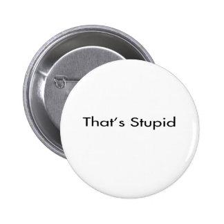 That's Stupid 2 Inch Round Button