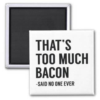 That's Too Much Bacon Magnet