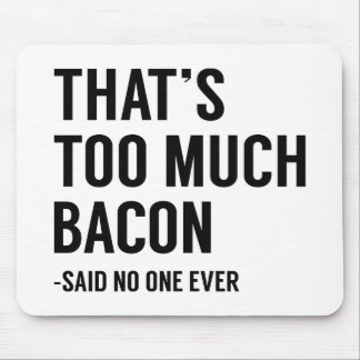 That's Too Much Bacon Mouse Pad