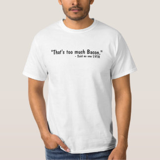 That's Too Much Bacon Said No One Shirts