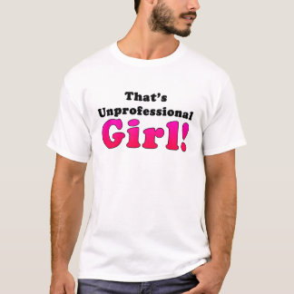 That's Unprofessional Girl T-Shirt