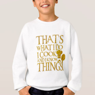 That's What I Do I Cook and I Know Things Funny Sweatshirt