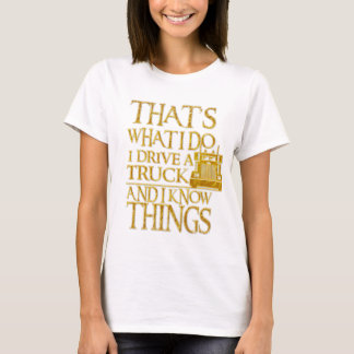 That's What I Do I Drive To Truck And I Know T-Shirt