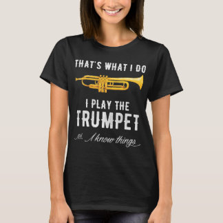 That's what I do I play the trumpet and i know thi T-Shirt