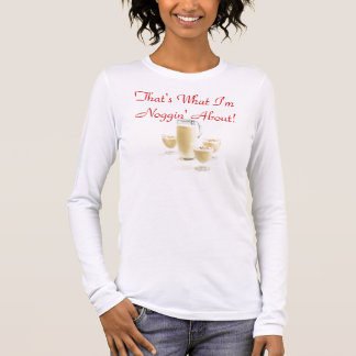 That's What I'm Noggin' About! Long Sleeve T-Shirt