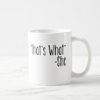 """That's What"" -She Classic White Coffee Mug"
