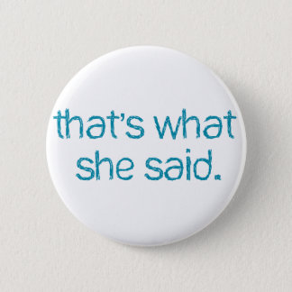 thats what she said 2 inch round button