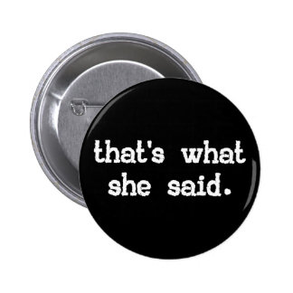 THAT'S WHAT SHE SAID Button Pin