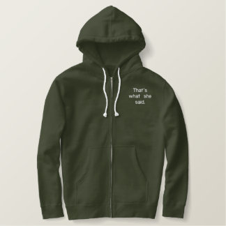 That's what she said. embroidered hoodie