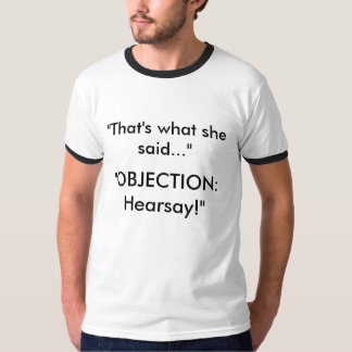 """""""That's what she said..."""", """"OBJECTION: Hearsay!"""" T-Shirt"""