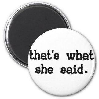 That's what she said - Office Saying 2 Inch Round Magnet