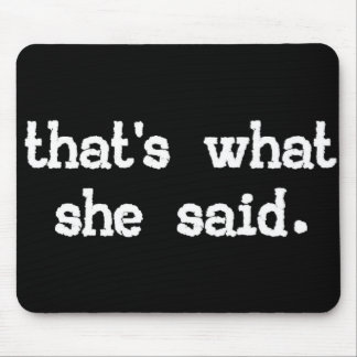 That's what she said - Office Saying Mouse Pad