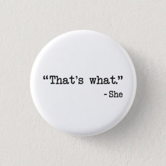 That's What She Said Quote 1 Inch Round Button