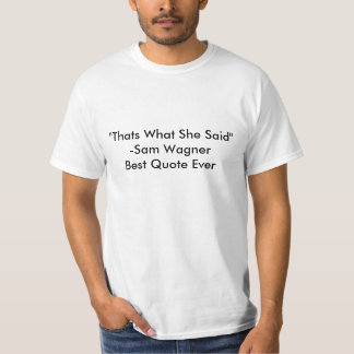 """""""Thats What She Said""""-Sam WagnerBest Quote Ever T-Shirt"""