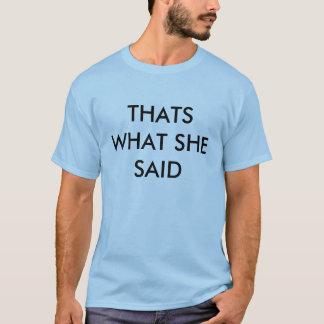 THATS WHAT SHE SAID T-Shirt
