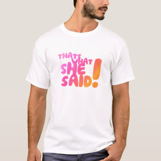 Thats What She Said! T-Shirt