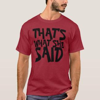 THAT'S, WHAT SHE, SAID T-Shirt