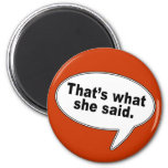 That's What She Said Talk Bubble T shirts Refrigerator Magnet