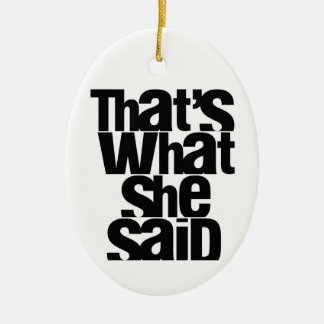 THAT'S WHAT SHE SAID tree ornament