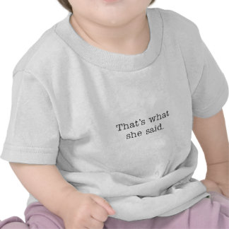 That's what she said. t shirt