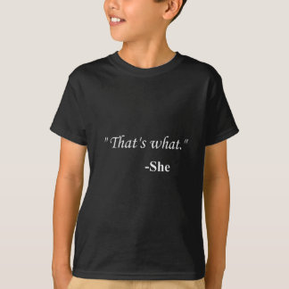That's what... t shirts