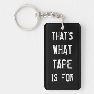 Thats What Tape is For Double-Sided Rectangular Acrylic Keychain