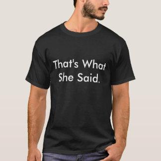 That's WhatShe Said. T-Shirt
