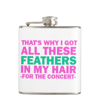 That's Why I Got These Feathers In My Hair Hip Flask