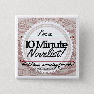 The 10 Minute Novelists Official Badge! 2 Inch Square Button