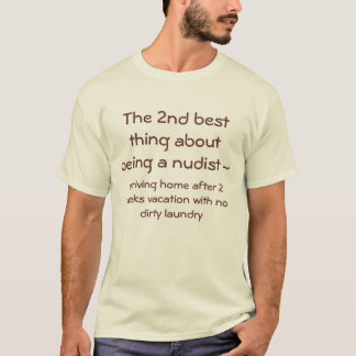 The 2nd best thing about being a nudist ~ , arr... T-Shirt