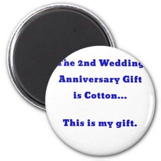 The 2nd Wedding Anniversary is Cotton This is my 2 Inch Round Magnet