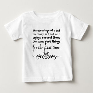 The advantage of a bad memory is that one enjoys baby T-Shirt