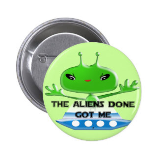 The Aliens Done Got Me 2 Inch Round Button