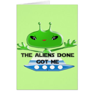 The Aliens Done Got Me Funny Cute Trendy Card