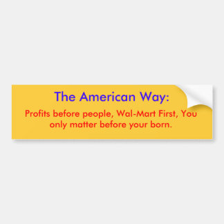 The American Way:, Profits before people, Wal-M... Bumper Sticker