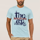 The Americans are coming. T-Shirt