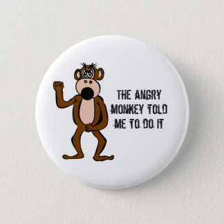 The Angry Monkey Told Me To Do It 2 Inch Round Button