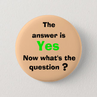 The, answer is, Yes, Now what's ... 2 Inch Round Button