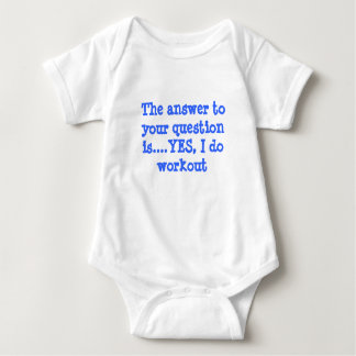 The answer to your question is....YES, I do wor... Baby Bodysuit