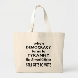 The Armed Citizen Still Gets To Vote Large Tote Bag