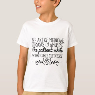 The art of medicine consists in amusing the T-Shirt